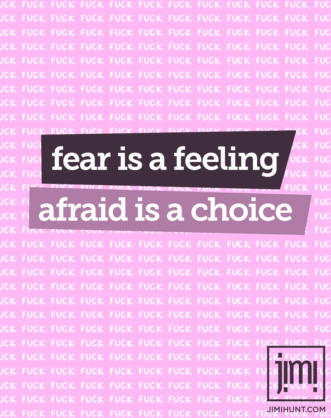 Fear Is A Feeling, Afraid Is A Choice